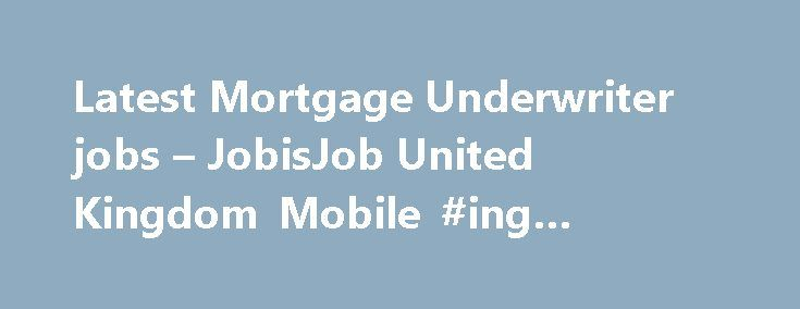 Latest Mortgage Underwriter jobs – JobisJob United Kingdom Mobile #ing #mortgage #rates http://money.remmont.com/latest-mortgage-underwriter-jobs-jobisjob-united-kingdom-mobile-ing-mortgage-rates/  #mortgage underwriter jobs # Mortgage Underwriter Stellar Select Limited – Uxbridge Mortgage Underwriter required for a growing mortgage lending processing division. You will be responsible for processing and underwriting residential and buy to let mortgage applications in accordance. Mortgage…