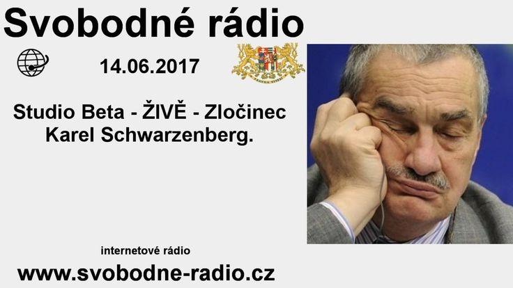 Svobodné rádio 14.06.2017 Zločinec Karel Schwarzenberg