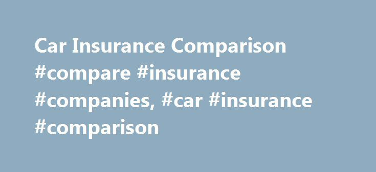 Car Insurance Comparison #compare #insurance #companies, #car #insurance #comparison http://illinois.remmont.com/car-insurance-comparison-compare-insurance-companies-car-insurance-comparison/  # Car insurance comparison: How it works You may be leaving hundreds, even thousands, of dollars on the table if you don t regularly compare car insurance rates. Many factors affect your car insurance rates, and if any of them changed, it s possible that the cheapest policy will come from a different…