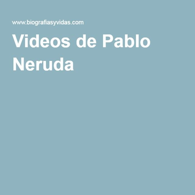 Videos de Pablo Neruda