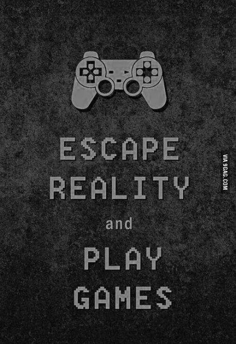 Video games are my life.