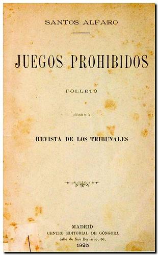 Juegos prohibidos / Santos Alfaro y Lafuente. - Madrid : Centro Editorial de Góngora, 1893.