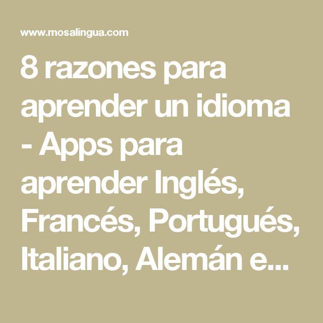 8 razones para aprender un idioma - Apps para aprender Inglés, Francés, Portugués, Italiano, Alemán en tu móvil (iPhone Android) - MosaLingua