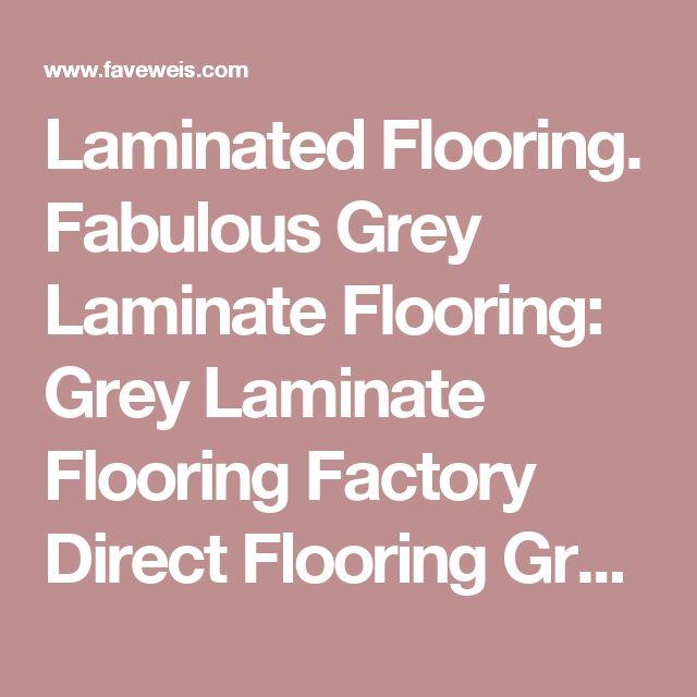 Laminated Flooring. Fabulous Grey Laminate Flooring: Grey Laminate Flooring Factory Direct Flooring Grey Laminate Floor Design Ideas Grey Laminate Flooring Bathroom Grey Laminate Flooring Kitchen Cheap Dark Grey Laminate ~ Faveweis