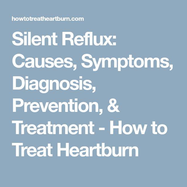 Silent Reflux: Causes, Symptoms, Diagnosis, Prevention, & Treatment - How to Treat Heartburn