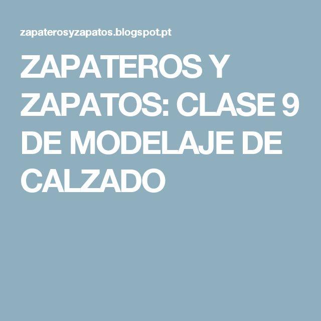 ZAPATEROS Y ZAPATOS: CLASE 9 DE MODELAJE DE CALZADO