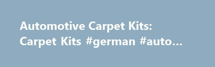 Automotive Carpet Kits: Carpet Kits #german #auto #parts http://canada.remmont.com/automotive-carpet-kits-carpet-kits-german-auto-parts/  #auto carpet replacement # Browse Automotive Carpet Kits Why don't we show the price? When a manufacturer implements a Minimum Advertised Price (MAP) policy, they create limits on the list price that retailers are allowed to advertise their products for. In line with our efforts to continually provide the lowest possible price, we've made it easier for you…