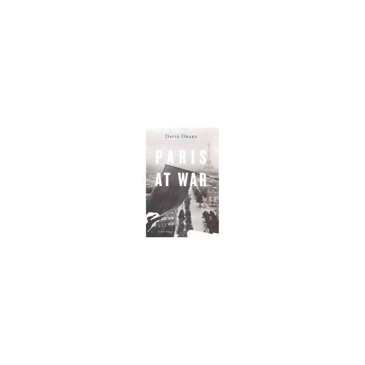 Paris at War : 1939-1944 (Hardcover) (David Drake)