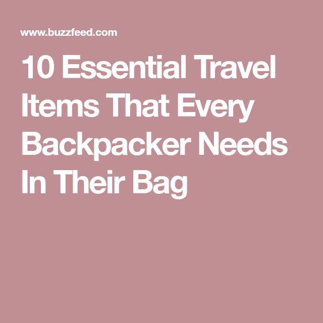 10 Essential Travel Items That Every Backpacker Needs In Their Bag