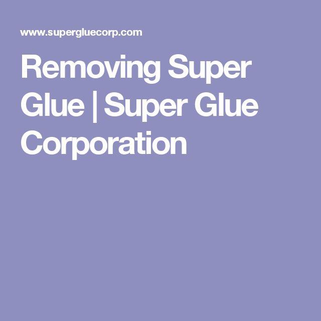 Removing Super Glue   Super Glue Corporation
