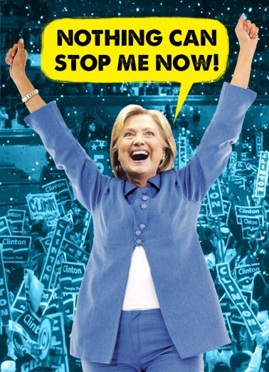 Funny Funny Political   Nothing Can Stop Hillary, Nothing can stop me now, Funny birthday card hillary clinton, hillary clinton happy birthday, hillary victory, democratic frontrunner, hillary wins, funny, cards, joke, political, LOL, hillary, clinton, trump, democrat, republican, election, cards, birthday, woman card, I'm with hillary,  ...From wishing you a Happy Birthday!