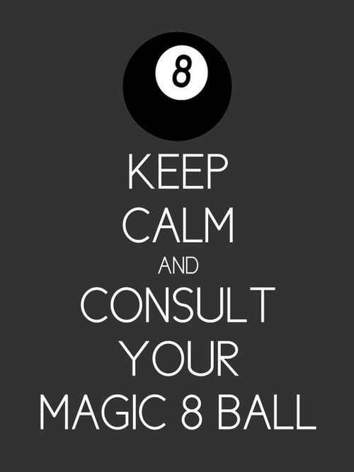 I sadly still have my magic 8 ball from high school...rarely lets me down ;)