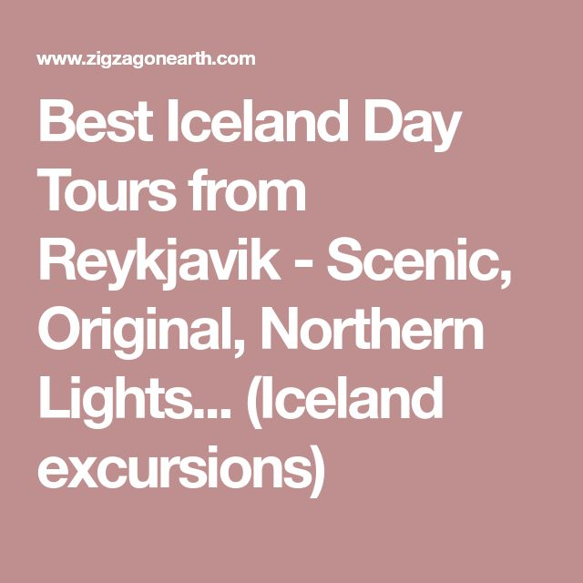 Best Iceland Day Tours from Reykjavik - Scenic, Original, Northern Lights... (Iceland excursions)