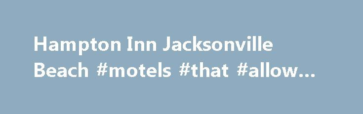 Hampton Inn Jacksonville Beach #motels #that #allow #pets http://hotel.nef2.com/hampton-inn-jacksonville-beach-motels-that-allow-pets/  #motels in jacksonville fl # Our Hotel Jacksonville Beach fun, on your doorstep. Nestled by white sand beach, discover the magic of the Hampton Inn Jacksonville Beach/Oceanfront hotel. Enjoy our signature pool and Tides Beach Bar and Grill, or take advantage of private beach access, a variety of water activities and more. Our great value […]