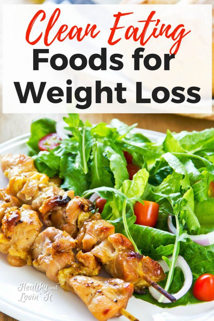 Clean Eating Foods for Weight Loss – Eat These Foods to Help you Lose Weight