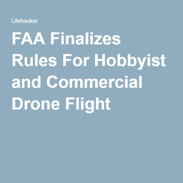 FAA Finalizes Rules For Hobbyist and Commercial Drone Flight