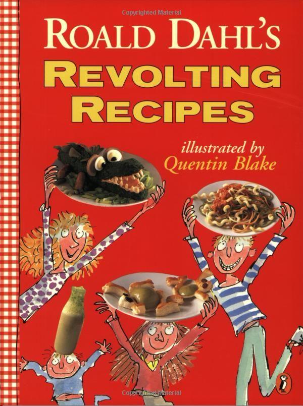 Roald Dahl's Revolting Recipes by Roald Dahl, Felicity Dahl, Josie Fison, Quentin Blake, Jan Baldwin / TX652.5 .D34 1997 / http://catalog.wrlc.org/cgi-bin/Pwebrecon.cgi?BBID=13321205