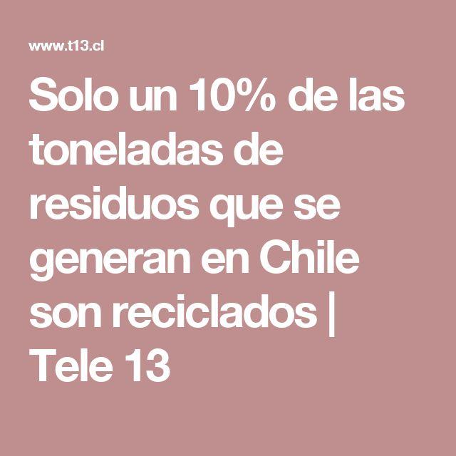 Solo un 10% de las toneladas de residuos que se generan en Chile son reciclados | Tele 13