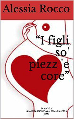 """""""I figli so' piezz 'e core"""": Maternità -  Resoconto semiserio dal concepimento al parto (Italian Edition) by Alessia Rocco, http://www.amazon.com/dp/B00NP45CCY/ref=cm_sw_r_pi_dp_vrihub033J1B7"""