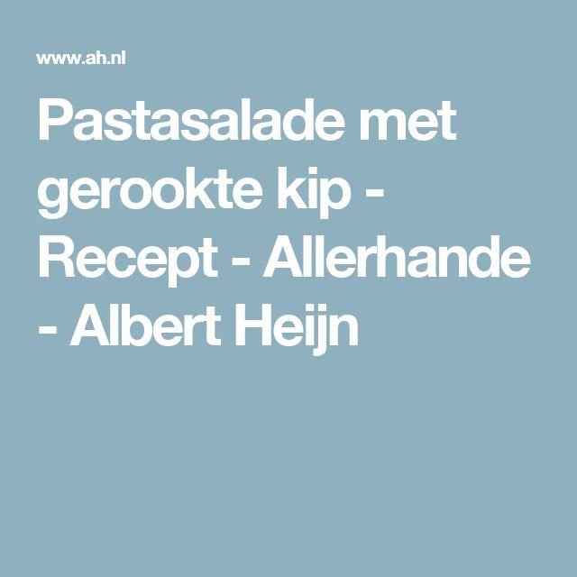 Pastasalade met gerookte kip - Recept - Allerhande - Albert Heijn