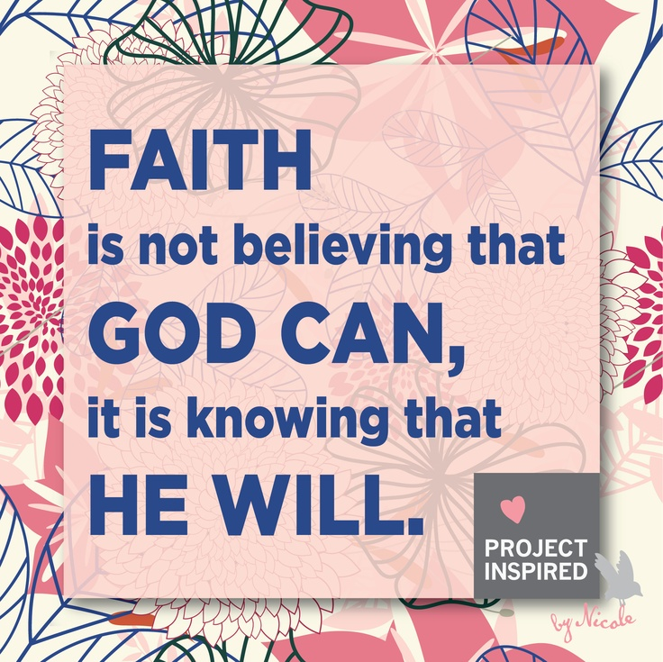 faith is not believing that god can it is knowing that
