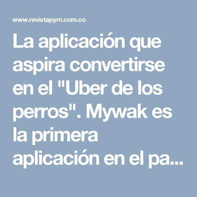 """La aplicación que aspira convertirse en el """"Uber de los perros"""". Mywak es la primera aplicación en el país para el cuidado de perros, creada por el colombiano Julián Mestri y que se proyecta no solo como el """"Uber de los perros"""" sino también como una red social para los amantes de los canes. Su objetivo es promover la tenencia responsable de mascotas al ofrecer servicios de paseo, cuidado, adiestramiento, hospedaje y una tienda de productos a tan solo un clic. #VidaFácil"""