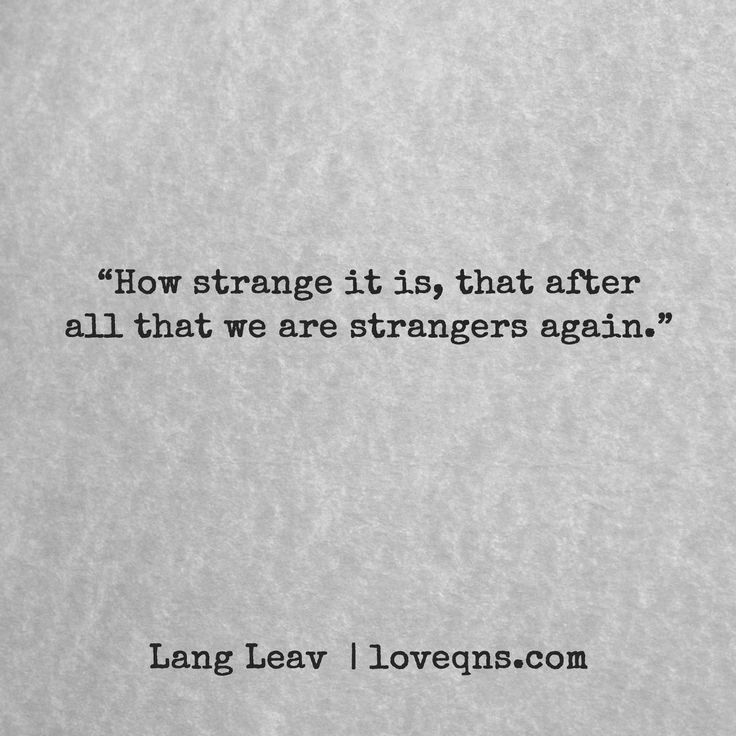 """How strange it is, that after all that we are strangers again."" – Lang Leav * loveqns, loveqns.com, quote, quotes, story, passion, love, desire, lust, romance, romanticism, heartbreak, heartbroken, longing, devotion, poetry, paramour, amour, devotion,"
