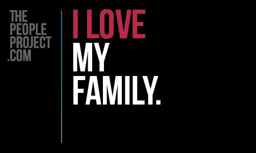 I LOVE my family. http://thepeopleproject.com/share-a-mantra.php