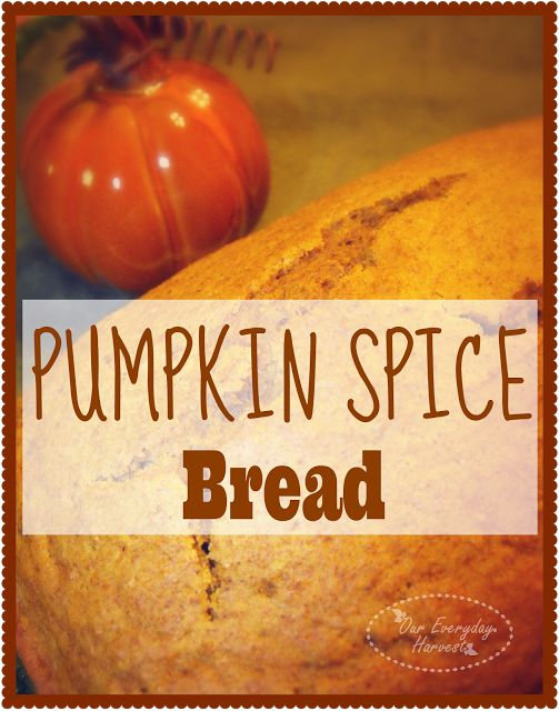 Pumpkin Spice Bread {Autumn Recipe} | Our Everyday Harvest - Sharing Life's Blessings Through Tales of Faith and Family