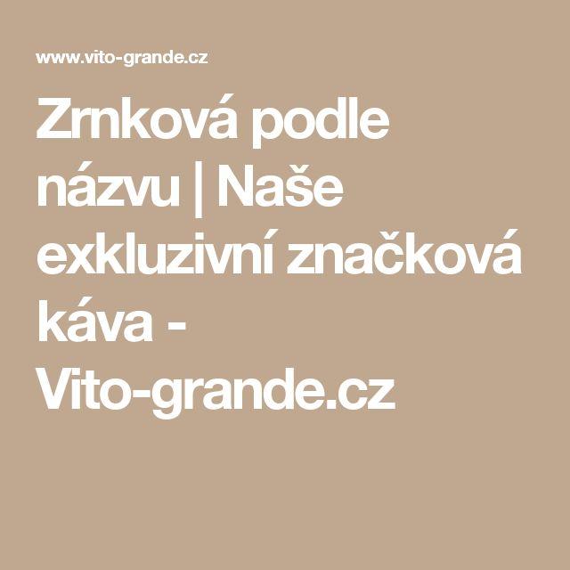 Zrnková podle názvu   Naše exkluzivní značková káva - Vito-grande.cz