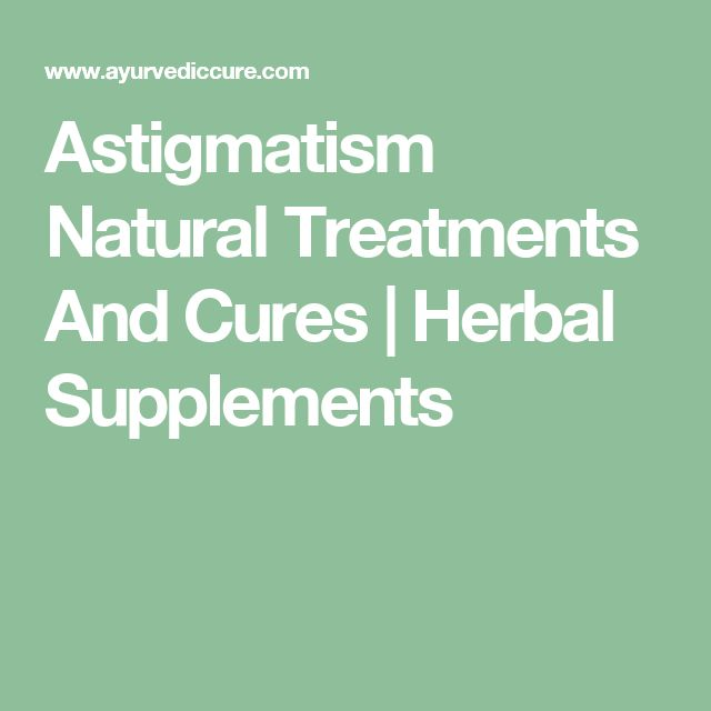 Astigmatism Natural Treatments And Cures | Herbal Supplements