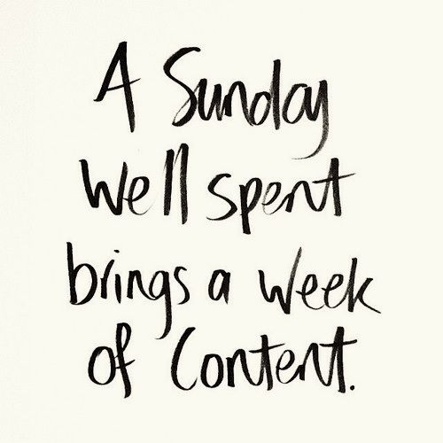 A Sunday well spent brings a week of content.Love this quote. Definitely my new motto