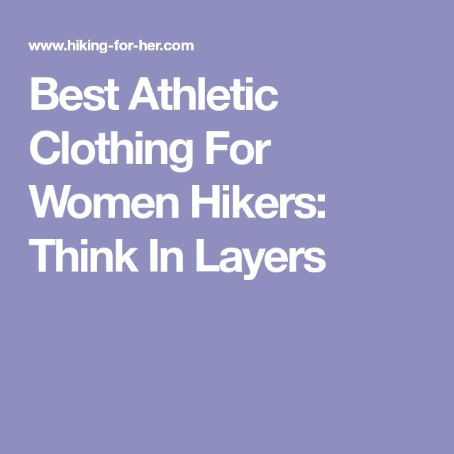 Best Athletic Clothing For Women Hikers: Think In Layers