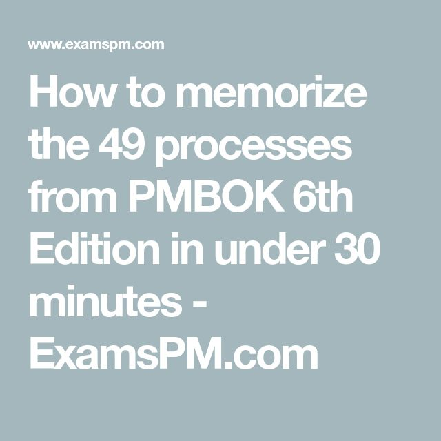 How To Memorize The 49 Processes From PMBOK 6th Edition In