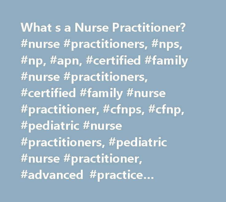 What s a Nurse Practitioner? #nurse #practitioners, #nps, #np, #apn, #certified #family #nurse #practitioners, #certified #family #nurse #practitioner, #cfnps, #cfnp, #pediatric #nurse #practitioners, #pediatric #nurse #practitioner, #advanced #practice #nurses, #advanced #practice #nurse, #apns, #american #academy #of #nurse #practitioners, #aanp, #doctor #visits, #going #to #the #doctor, #medical #checkups, #doctor #exams, #taking #my #child #to #the #doctor, #american #college #of #nurse…