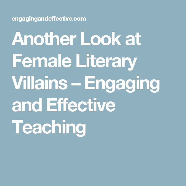 Another Look at Female Literary Villains – Engaging and Effective Teaching