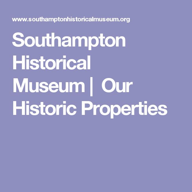 Southampton Historical Museum |   Our Historic Properties