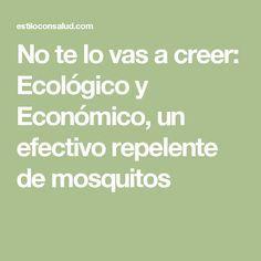 No te lo vas a creer: Ecológico y Económico, un efectivo repelente de mosquitos
