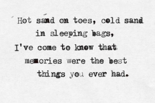 I've come to know that memories were the best things you ever had