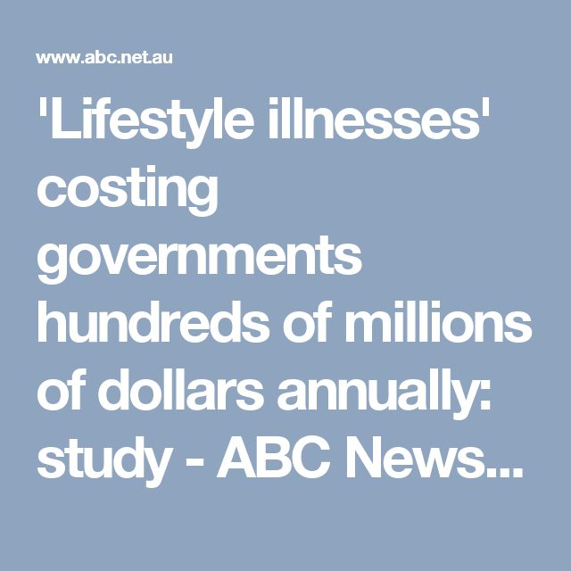 'Lifestyle illnesses' costing governments hundreds of millions of dollars annually: study - ABC News (Australian Broadcasting Corporation)