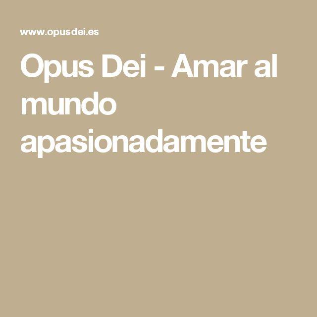 Opus Dei - Amar al mundo apasionadamente