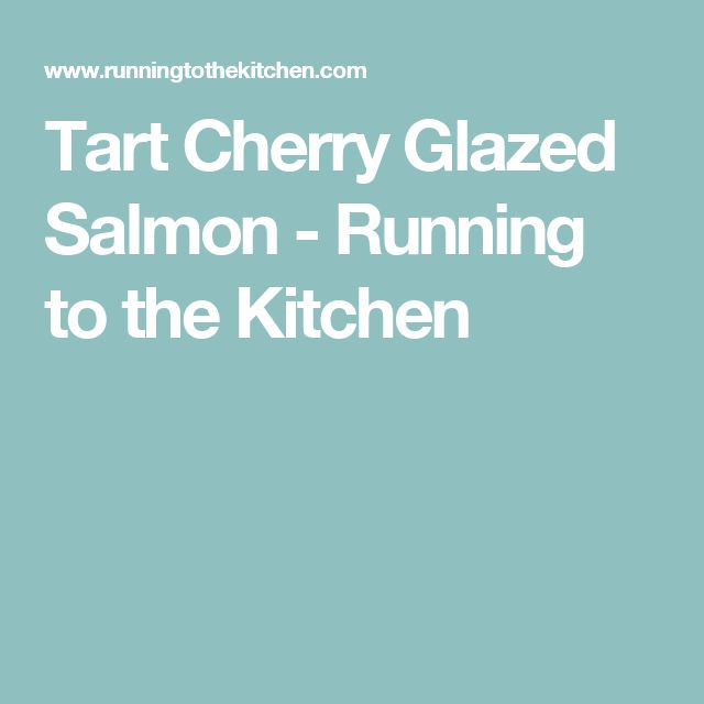 Tart Cherry Glazed Salmon - Running to the Kitchen