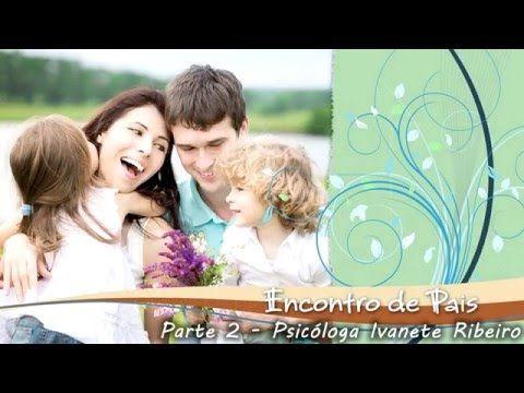 2/2 - Encontro de Pais de Adolescentes - Psicóloga Ivanete Ribeiro - Parte 2/2 - YouTube