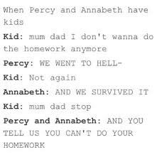 """XD I think Percy actually would encourage the kid like """"ok son just don't do it"""" and annabeth would be like """"PERCYYYYY STAHP Mke son u gonna do that homework and u gonna DO IT WELL"""""""