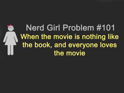 """Nerd Girl Problem #101 - """" Quando o filme não tem nada a ver com o livro e todo mundo ama o filme."""""""