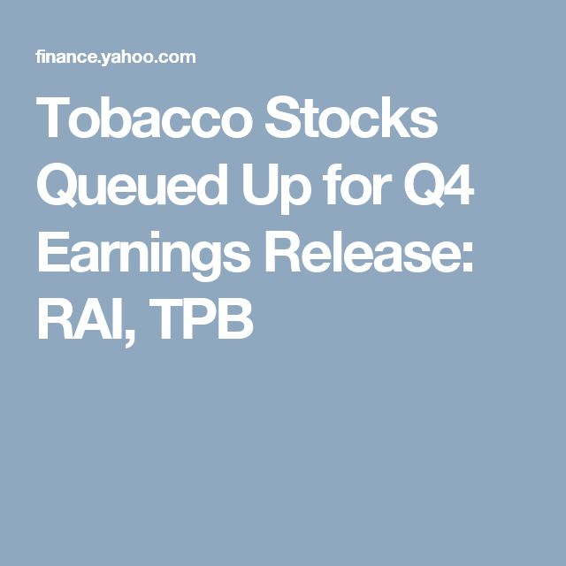 Tobacco Stocks Queued Up for Q4 Earnings Release: RAI, TPB