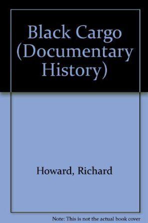 Black Cargo (Documentary History): Amazon.co.uk: Richard Howard: Books