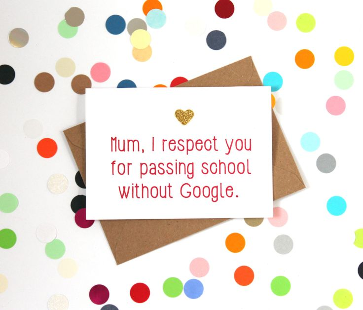 Funny Mother's Day Card - Mum/Mom I respect you for passing school without google. Handmade - pinned by pin4etsy.com