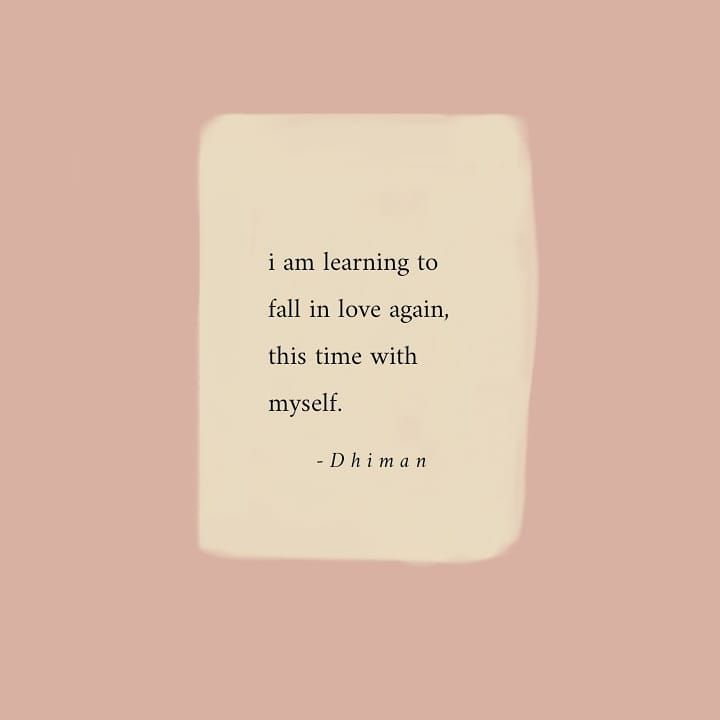 D H I M A N On Instagram I Am Learning To Fall In Love Again This Time With Myself 25 08 19 Poetr Self Love Quotes Falling In Love Again Love Again