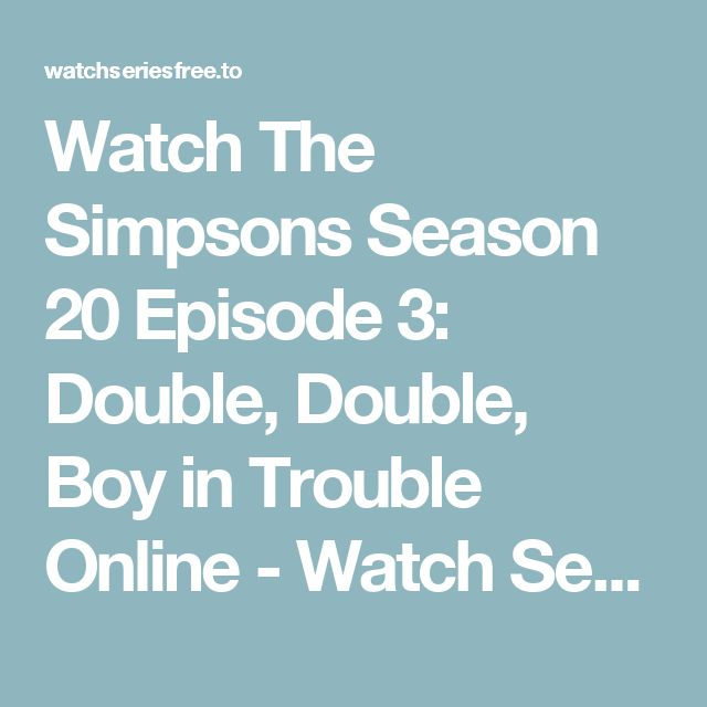 Watch The Simpsons Season 20 Episode 3: Double, Double, Boy in Trouble Online - Watch Series Free